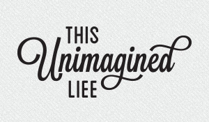 This Unimagined Life